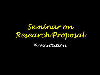 Seminar on  Research Proposal