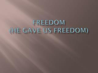 Freedom (he gave us freedom)