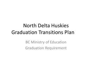 North Delta Huskies  Graduation Transitions Plan