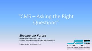 """""""CMS – Asking the Right Questions"""""""