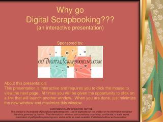 Why go  Digital Scrapbooking??? (an interactive presentation) Sponsored by: