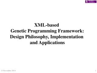 XML-based  Genetic Programming Framework: Design Philosophy, Implementation  and Applications