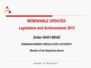 RENEWABLE UPDATES:  Legislation and Achievements 2013 Zolt á n NAGY-BEGE