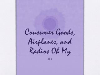 Consumer Goods, Airplanes, and Radios Oh My