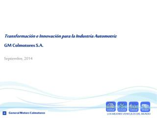 Transformación e Innovación para la Industria Automotriz GM Colmotores S.A.