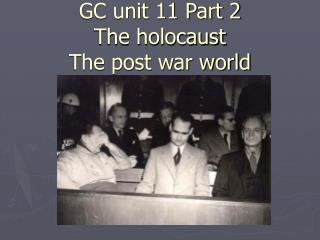 GC unit 11 Part 2 The holocaust The post war world