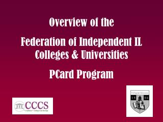 Overview of the  Federation of Independent IL Colleges & Universities PCard Program