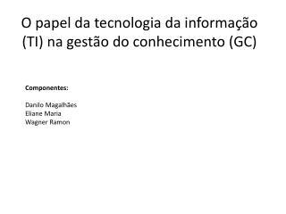 O papel da tecnologia da informação (TI) na gestão do conhecimento (GC)