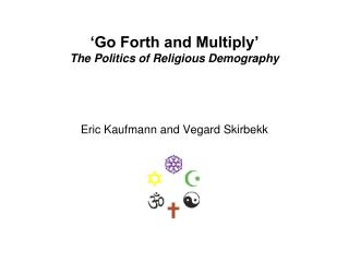 �Go Forth and Multiply� The Politics of Religious Demography