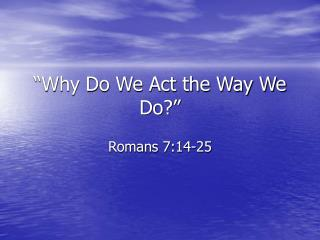 """""""Why Do We Act the Way We Do?"""""""