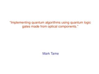 � Implementing quantum algorithms using quantum logic gates made from optical components .�