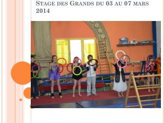 Stage des Grands du 03 au 07 mars 2014