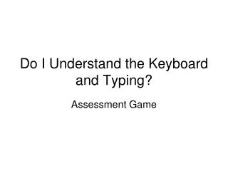 Do I Understand the Keyboard and Typing?