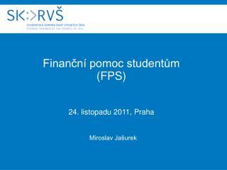 Finanční pomoc studentům  (FPS) 24. listopadu 2011, Praha