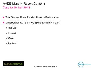 AHDB Monthly Report Contents Data to 20 Jan 2013