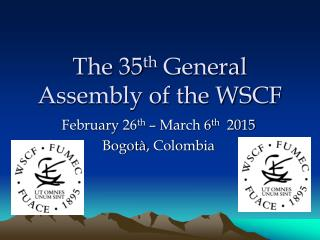 The 35 th  General Assembly of the WSCF