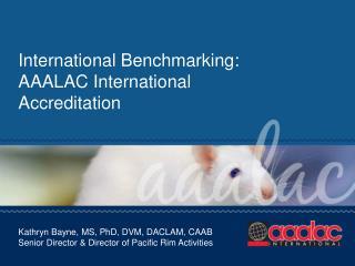 International Benchmarking: AAALAC International Accreditation