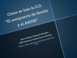 """Cómo se hizo la U.D.      """"El aeropuerto de Sevilla  y el A400M"""""""