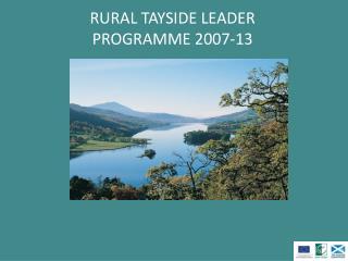 RURAL TAYSIDE LEADER PROGRAMME 2007-13