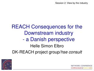 REACH Consequences for the Downstream industry - a Danish perspective Helle Simon Elbro