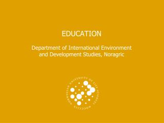 EDUCATION Department of International Environment and Development Studies, Noragric