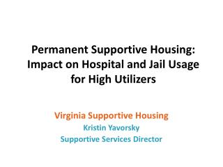 Permanent Supportive Housing: Impact on Hospital and Jail Usage    for High Utilizers