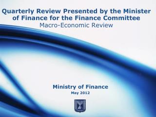Quarterly Review Presented by the Minister of Finance for the Finance Committee Macro-Economic Review