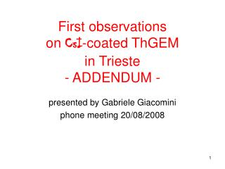 First observations  on  CsI -coated ThGEM  in Trieste - ADDENDUM -