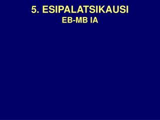 5. ESIPALATSIKAUSI EB-MB IA