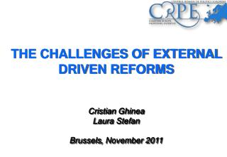 THE CHALLENGES OF EXTERNAL DRIVEN REFORMS Cristian Ghinea Laura Stefan Brussels ,  November 2011