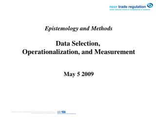 Epistemology and Methods Data Selection, Operationalization, and Measurement  May 5 2009