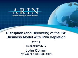 Disruption (and Recovery) of the ISP Business Model with IPv4 Depletion PTC ' 12 15 January 2012