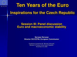 Session III: Panel discussion Euro and macroeconomic stability Servaas Deroose