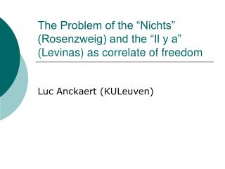 "The Problem of the ""Nichts"" (Rosenzweig) and the ""Il y a"" (Levinas) as correlate of freedom"