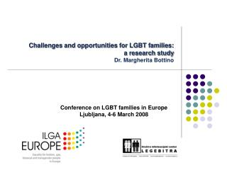 Challenges and opportunities for LGBT families:  a research study Dr. Margherita Bottino