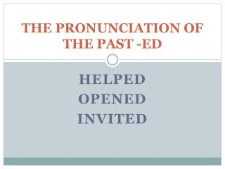 THE PRONUNCIATION OF THE PAST -ED