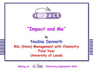 """Impact and Me"" By Nadine Denneth  BSc (Hons) Management with Chemistry  Final Year"