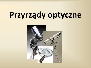 Przyrz?dy optyczne