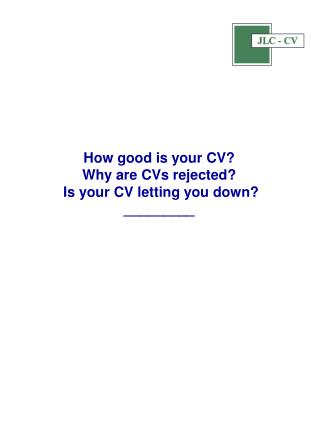How good is your CV?  Why are CVs rejected?   Is your CV letting you down? _________