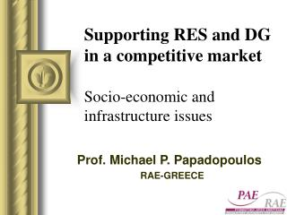 Supporting RES and DG in a competitive market Socio-economic and infrastructure issues