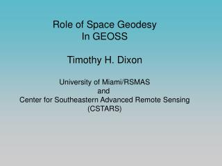 Role of Space Geodesy In GEOSS Timothy H. Dixon University of Miami/RSMAS and
