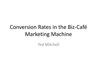 Conversion Rates in the Biz-Café Marketing Machine