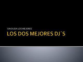 LOS DOS MEJORES DJ�S