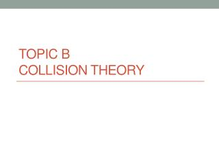 Topic B Collision Theory