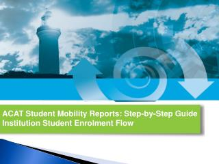 ACAT Student Mobility Reports: Step-by-Step Guide Institution Student Enrolment Flow