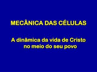 MECÂNICA DAS CÉLULAS
