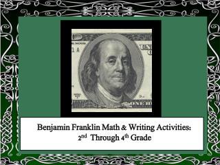 Benjamin Franklin Math  & Writing Activities : 2 nd   Through 4 th  Grade