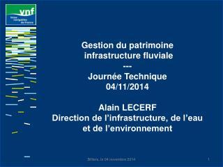 Gestion du  patrimoine infrastructure fluviale --- Journée Technique 04/11/2014 Alain LECERF