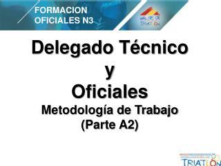 Delegado Técnico y Oficiales Metodología de Trabajo (Parte A2)