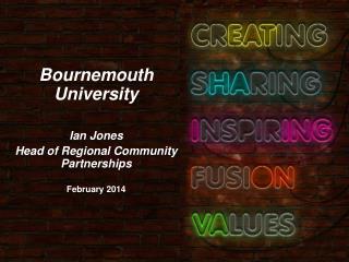 Bournemouth University Ian Jones  Head of Regional Community Partnerships  February 2014
